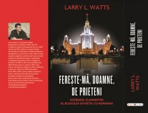 Larry-Watts-Coperta-Fereste-ma-Doamne-de-prieteni-Razboiul-clandestin-al-blocului-sovietic-cu-Romania-Ziaristi-Online1